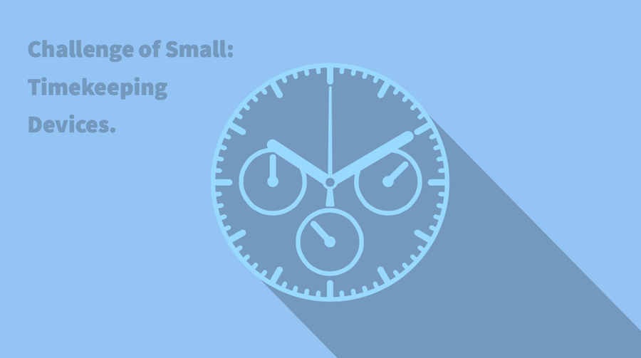 Challenge of small: Timekeeping devices